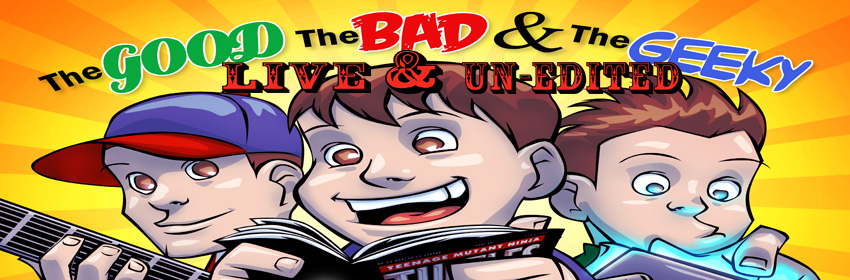 "The Good The Bad and the Geeky Episode 277 - GBG LIVE: Why Not Green - Pilot Part III: ""Don't Peel Me, Bro!"
