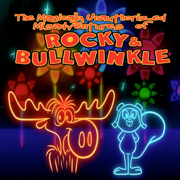 The Magically Unauthenticated Misadventures of Rocky & Bullwinkle - Episode 1
